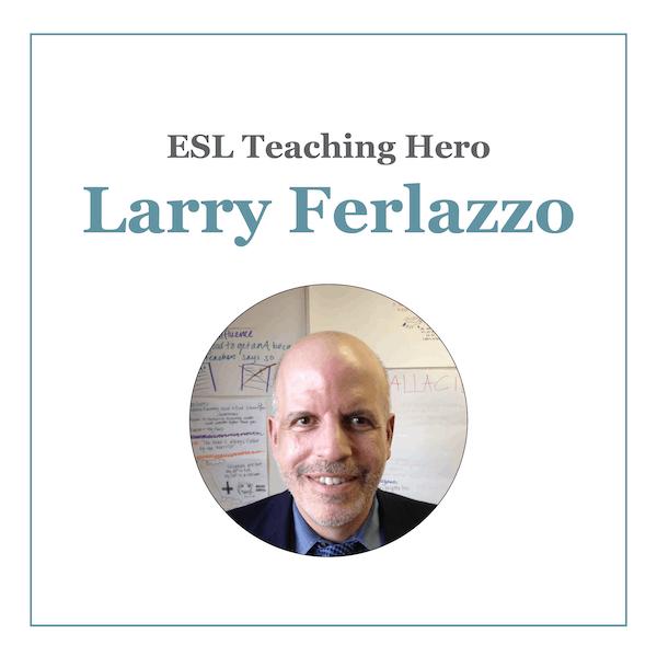 Larry Ferlazzo ESL Teaching Hero