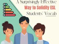 A Surprisingly Effective Way to Solidify ESL Students Vocab